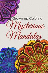 Grown-up Coloring: Mysterious Mandalas: Relaxing patterns and motifs for all ages