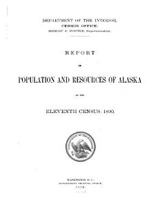 Report on Population and Resources of Alaska at the Eleventh Census  1890 PDF