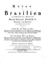 Reise in Brasilien auf Befehl Sr. Majest ̤Maximilian Joseph I. Königs von Baiern in den Jahren 1817 bis 1820: Band 3