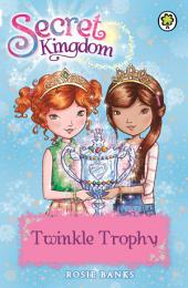 Secret Kingdom: Twinkle Trophy: Book 30