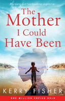 The Mother I Could Have Been  A Gripping and Heartbreaking Page Turner
