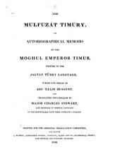 The Mulfuzāt Timūry: Or, Autobiographical Memoirs of the Moghul Emperor Timūr, Written in the Jagtay Turky Language