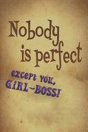 Nobody Is Perfect, Except You, Girl-Boss!: Ein Journal, Notizbuch Und Workbook F