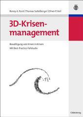 3D-Krisenmanagement: Bewältigung von Krisen in Krisen - Mit Best-Practice-Fallstudie