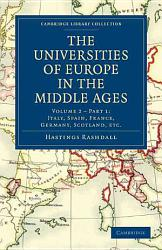 The Universities of Europe in the Middle Ages  Volume 2  Part 1  Italy  Spain  France  Germany  Scotland  Etc  PDF