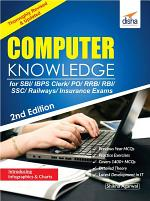 Computer Knowledge for SBI/ IBPS Clerk/ PO/ RRB/ RBI/ SSC/ Railways/ Insurance Exams 2nd Edition