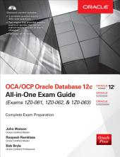 OCA/OCP Oracle Database 12c All-in-One Exam Guide (Exams 1Z0-061, 1Z0-062, & 1Z0-063): Edition 2
