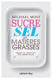 Sucre sel et matières grasses: Comment les industriels nous rendent accros