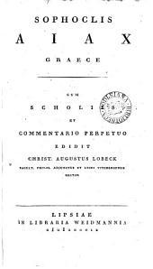 Sophoclis Aiax Graece. Cum scholiis et comm. perpetuo ed. C.A. Lobeck