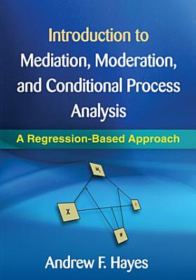 Introduction to Mediation  Moderation  and Conditional Process Analysis PDF