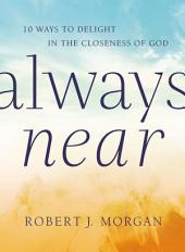 Always Near: 10 Ways to Delight in the Closeness of God