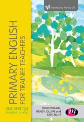 Primary English for Trainee Teachers: Edition 2