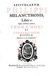 Epistolarum libri quattuor: Quibus ... accesserunt Thomae Mori et Ludovici Vivis epistolae