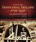 Industrial Ireland 1750-1930