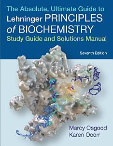 Absolute  Ultimate Guide to Principles of Biochemistry Study Guide and Solutions Manual Book