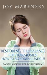 Restoring the Balance of Hormones: How to Fix Adrenal Fatigue