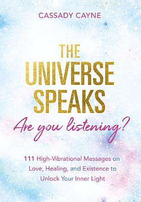 The Universe Speaks  Are You Listening