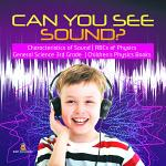 Can You See Sound?   Characteristics of Sound   ABCs of Physics   General Science 3rd Grade   Children's Physics Books