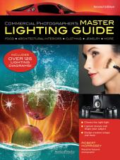 Commercial Photographer's Master Lighting Guide: Food, Architectural Interiors, Clothing, Jewelry, More