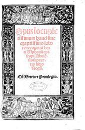 Opus locupletissimum haud sine exaptissimo labore recognitu[m] beati Alphonsi episcopi Abulensis sup[er] tertio libro Regu[m]
