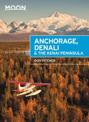 Moon Anchorage  Denali   the Kenai Peninsula PDF
