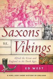Saxons vs. Vikings:Alfred the Great and England in the Dark Ages