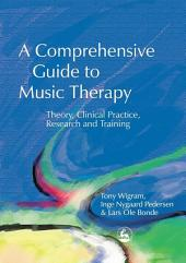 A Comprehensive Guide to Music Therapy: Theory, Clinical Practice, Research and Training