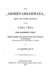 The Ārsheyabrāhmaṇa: Being the Fourth Brāhmaṇa of the Sāma Veda : the Sanskrit Text