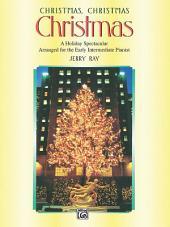 Christmas, Christmas, Christmas: For Early Intermediate Piano
