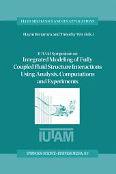 IUTAM Symposium on Integrated Modeling of Fully Coupled Fluid Structure Interactions Using Analysis, Computations and Experiments: Proceedings of the IUTAM Symposium held at Rutgers University, New Jersey, U.S.A., 2–6 June 2003