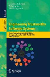 Engineering Trustworthy Software Systems: Second International School, SETSS 2016, Chongqing, China, March 28 - April 2, 2016, Tutorial Lectures