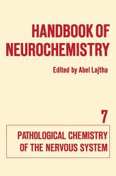 Handbook of Neurochemistry: Volume VII Pathological Chemistry of the Nervous System