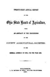 Annual Report of the Ohio State Board of Agriculture: With an Abstract of the Proceedings of the County Agricultural Societies, to the General Assembly of Ohio ..., Issue 21