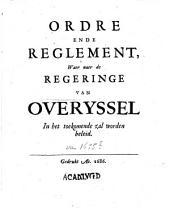 Ordre ende reglement, waer naer de regeringe van Overyssel in het toekomende zal worden beleid