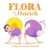 Flora and the Ostrich: An Opposites Book by Molly Idle