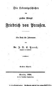Die Lebensgeschichte des grossen Königs Friedrich von Preussen: ein Buch für jedermann, Band 1