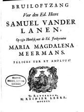 Bruiloftzang voor den ed. heere Samuel vander Lanen, op zijn huwlijk met de ed. jonkvrouwe Maria Magdalena Meermans