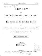 Report on the exploration of the country between Lake Superior and the Red river settlement, and between the latter place and the Assiniboine and Saskatchewan