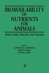 Bioavailability of Nutrients for Animals: Amino Acids, Minerals, Vitamins