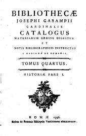 Bibliothecæ Josephi Garampii cardinalis catalogus materiarum ordine digestus et notis bibliographicis instructus a Mariano De Romanis. Tomus primus [-quintus]: Historiæ pars 1. 4, Volume 4