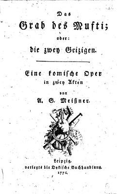 Das Grab des Mufti oder  Die zwey Geizigen  eine komische Oper in 2 Akten von A G  Mei  ner  PDF
