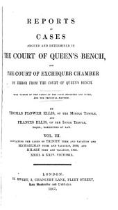 Reports of Cases Argued and Determined in the Court of Queen's Bench: And the Court of Exchequer Chamber on Error from the Court of Queen's Bench, Volume 3