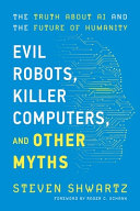 Evil Robots, Killer Computers, and Other Myths