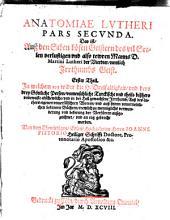 Anatomia Lutheri: mit einer Praefation an alle verfürte Teutschen, und sonderlich sein Herrn .... Pars Secunda, Das ist, Auß den Siben bösen Geistern des ... D. Martini Lutheri der Vierdter, nemlich Irrthumbs Geist. 2