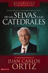 De las selvas a las catedrales: La apasionante historia de Juan Carlos Ortiz