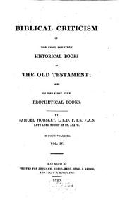 Biblical Criticism on the First Fourteen Historical Books of the Old Testament ; Also on the First Nine Prophetical Books: Volume 4