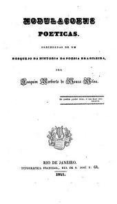 Modulacoens poeticas. Precedidas de um bosquejo da historia da poesia Brasileira