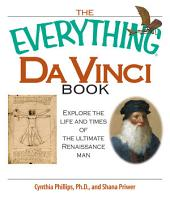 The Everything Da Vinci Book: Explore the life and times of the Ultimate Renaissance Man, Edition 2
