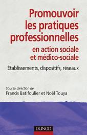Promouvoir les pratiques professionnelles: Établissements, dispositifs et réseaux sociaux et médico-sociaux