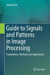Guide to Signals and Patterns in Image Processing: Foundations, Methods and Applications